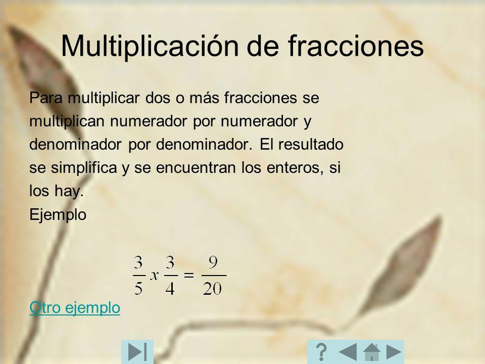 Multiplicación de fracciones Para multiplicar dos o más fracciones se multiplican numerador por numerador y denominador por denominador. El resultado