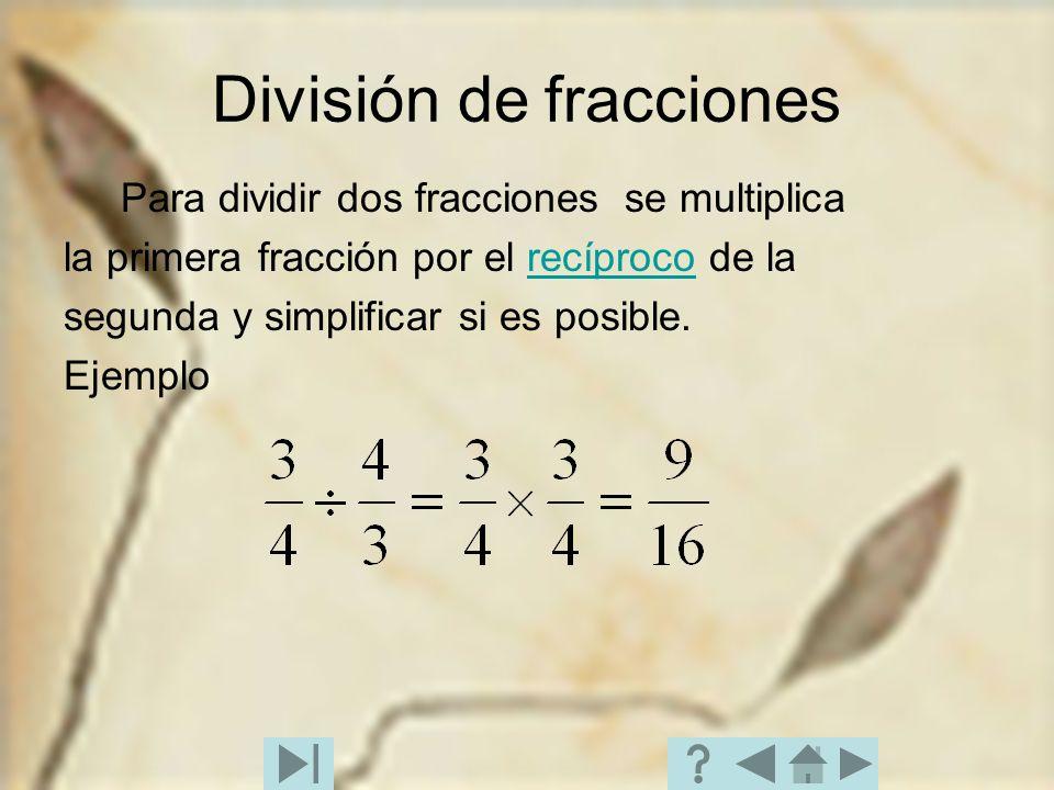 División de fracciones Para dividir dos fracciones se multiplica la primera fracción por el recíproco de larecíproco segunda y simplificar si es posib
