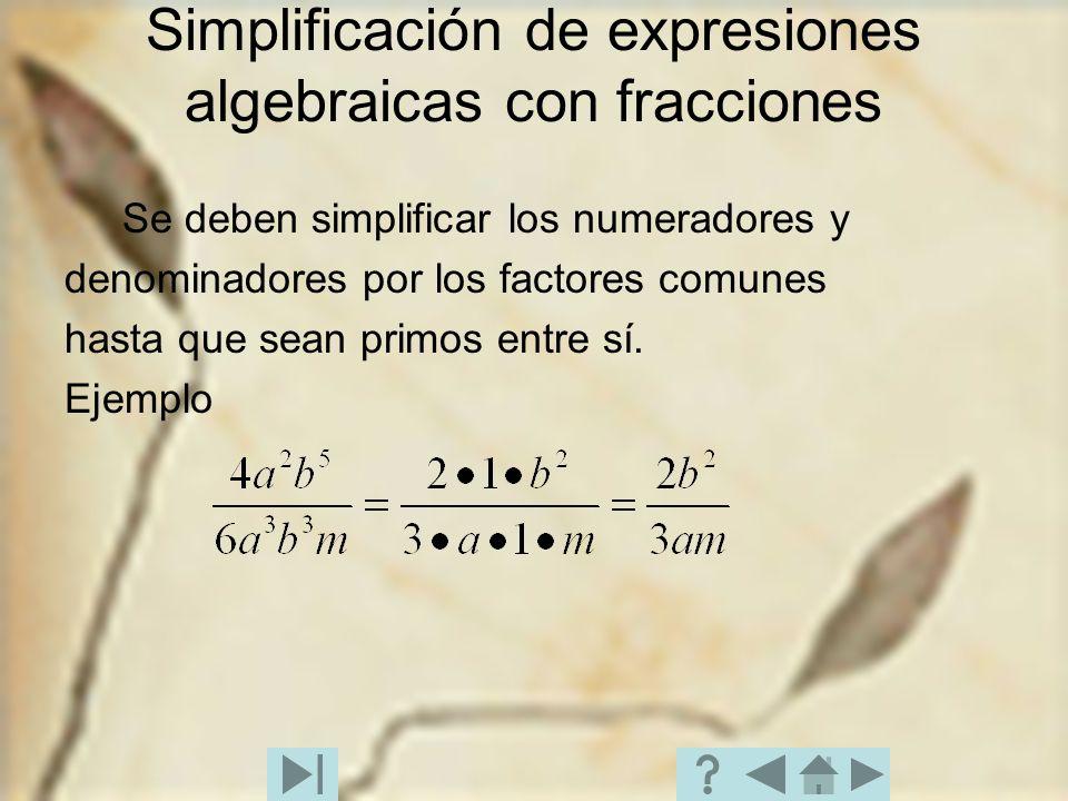 Simplificación de expresiones algebraicas con fracciones Se deben simplificar los numeradores y denominadores por los factores comunes hasta que sean