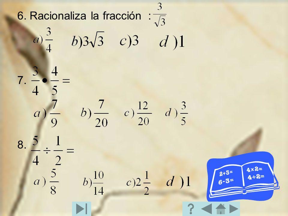 6. Racionaliza la fracción : 7. 8.