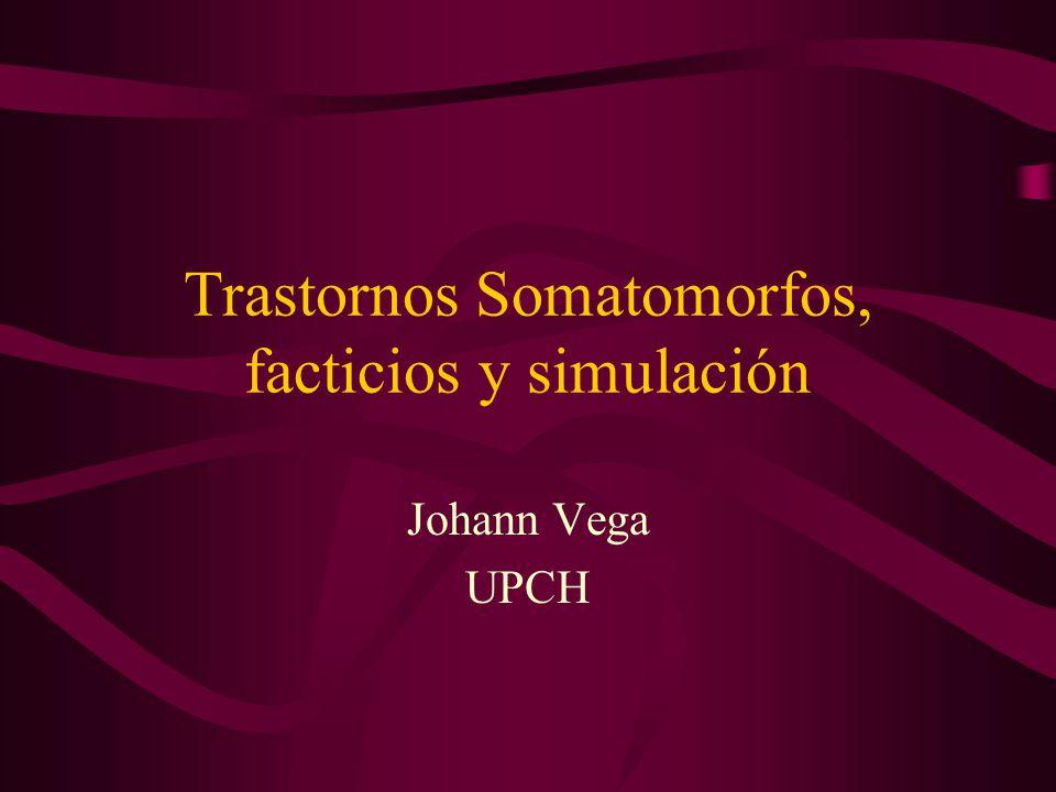 Trastornos Somatomorfos, facticios y simulación Johann Vega UPCH