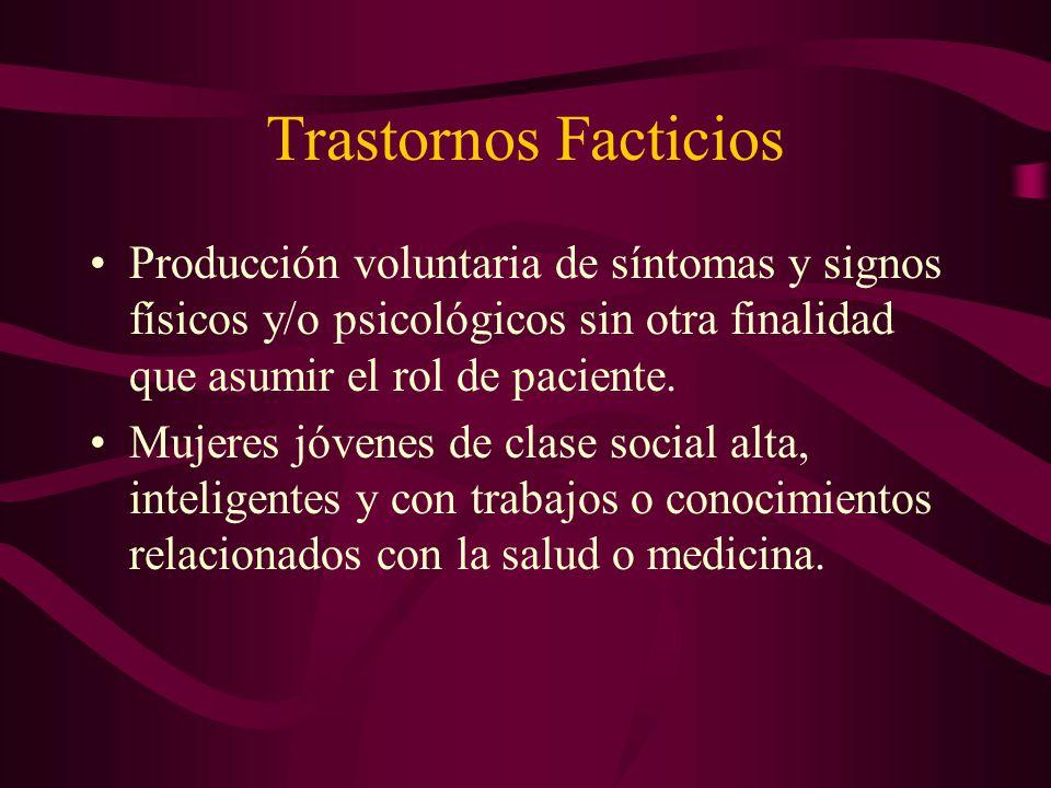 Trastornos Facticios Producción voluntaria de síntomas y signos físicos y/o psicológicos sin otra finalidad que asumir el rol de paciente. Mujeres jóv