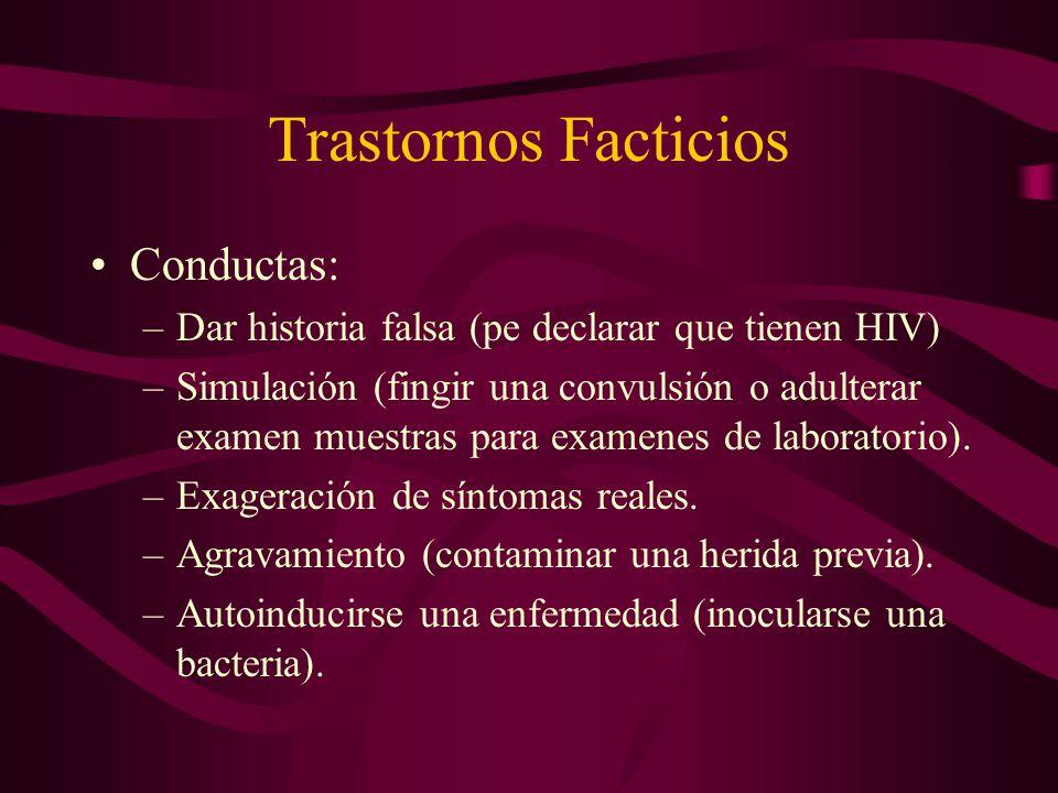 Trastornos Facticios Conductas: –Dar historia falsa (pe declarar que tienen HIV) –Simulación (fingir una convulsión o adulterar examen muestras para e