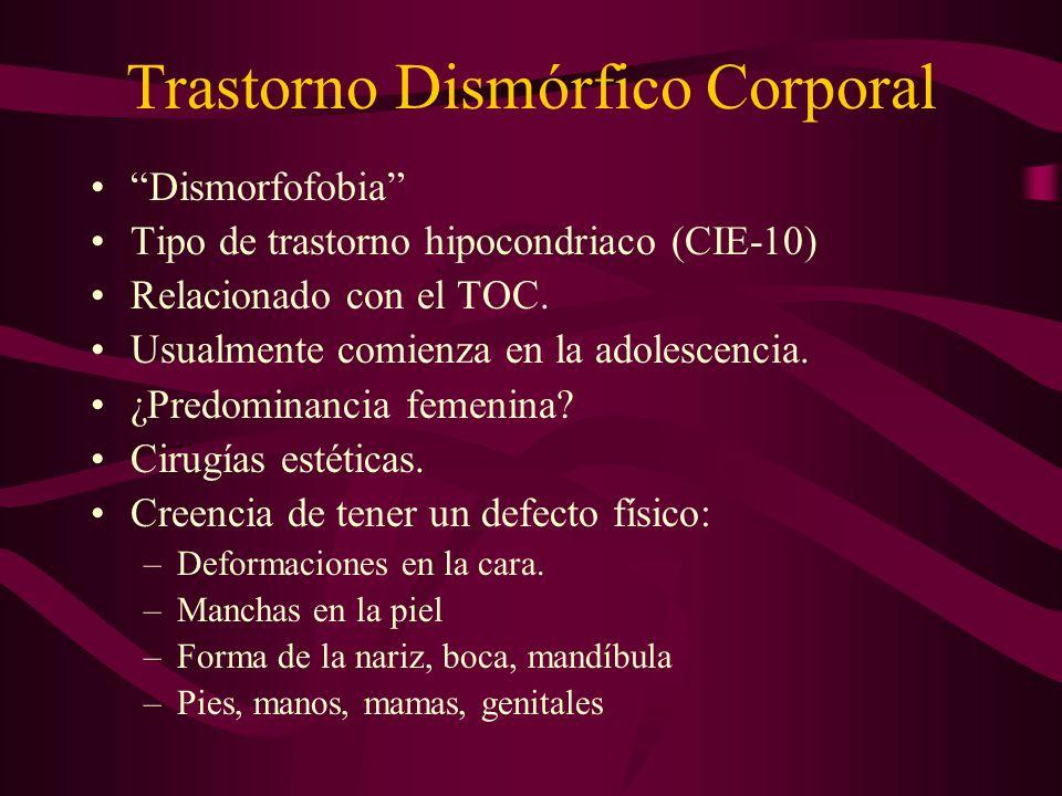 Trastorno Dismórfico Corporal Dismorfofobia Tipo de trastorno hipocondriaco (CIE-10) Relacionado con el TOC. Usualmente comienza en la adolescencia. ¿