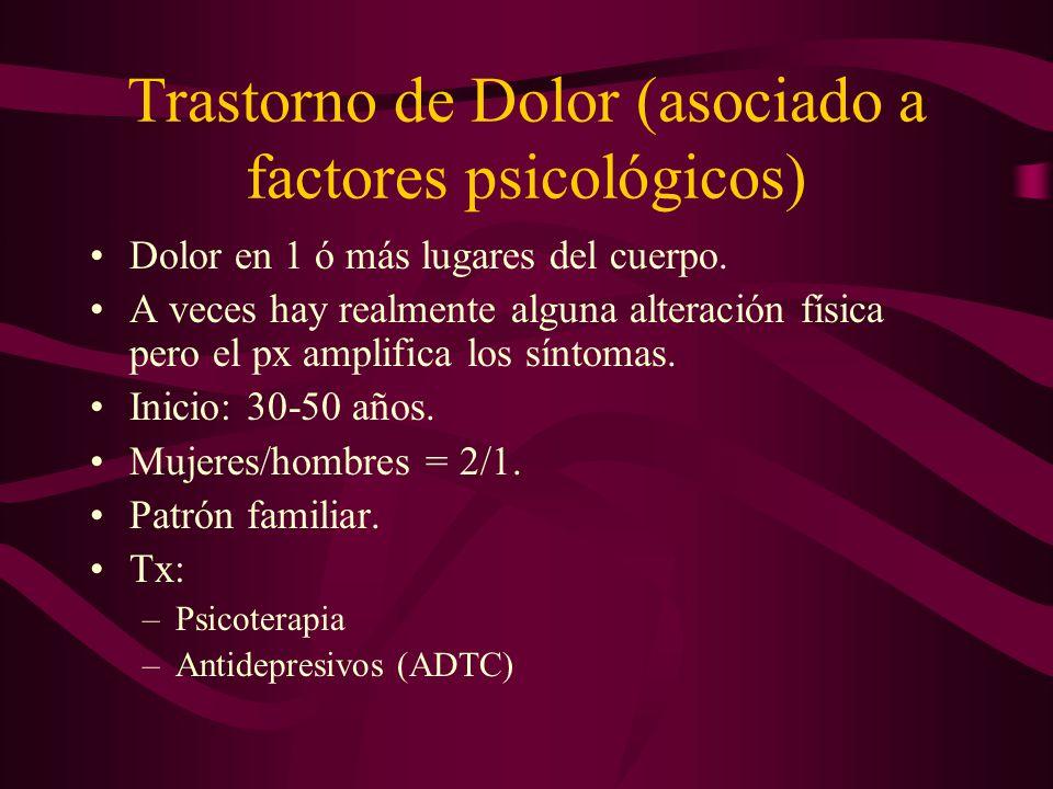 Trastorno de Dolor (asociado a factores psicológicos) Dolor en 1 ó más lugares del cuerpo. A veces hay realmente alguna alteración física pero el px a