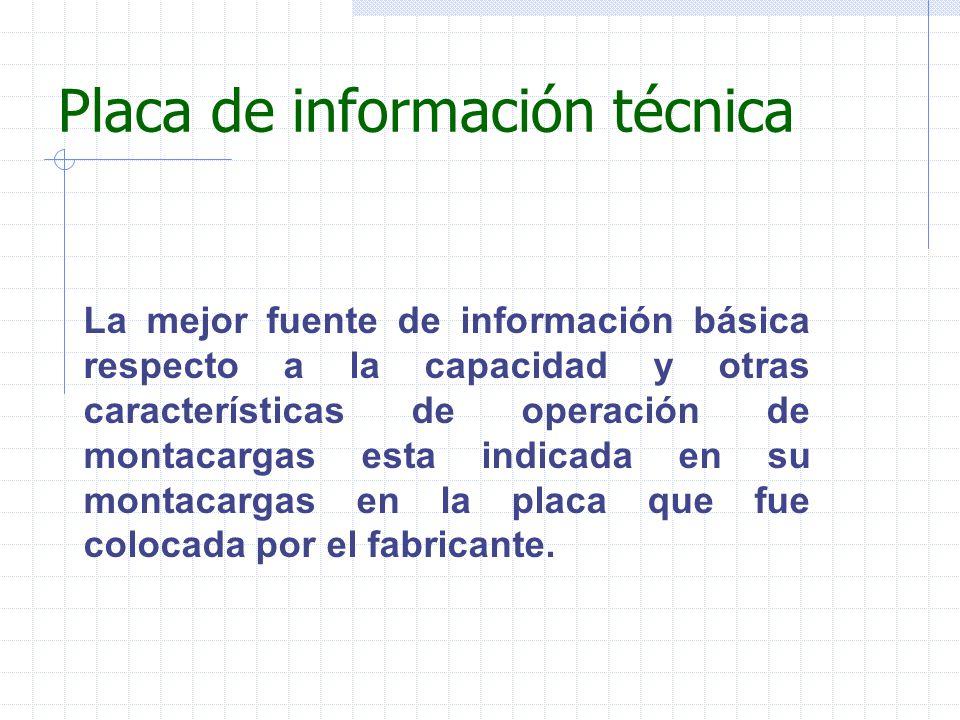 Placa de información técnica La mejor fuente de información básica respecto a la capacidad y otras características de operación de montacargas esta in