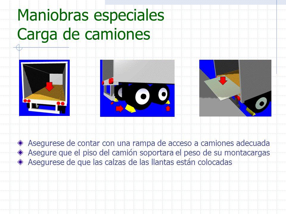 Maniobras especiales Carga de camiones Asegurese de contar con una rampa de acceso a camiones adecuada Asegure que el piso del camión soportara el pes