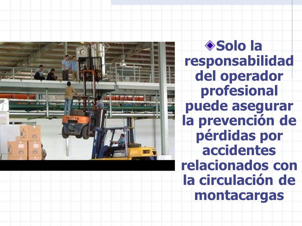 Solo la responsabilidad del operador profesional puede asegurar la prevención de pérdidas por accidentes relacionados con la circulación de montacarga