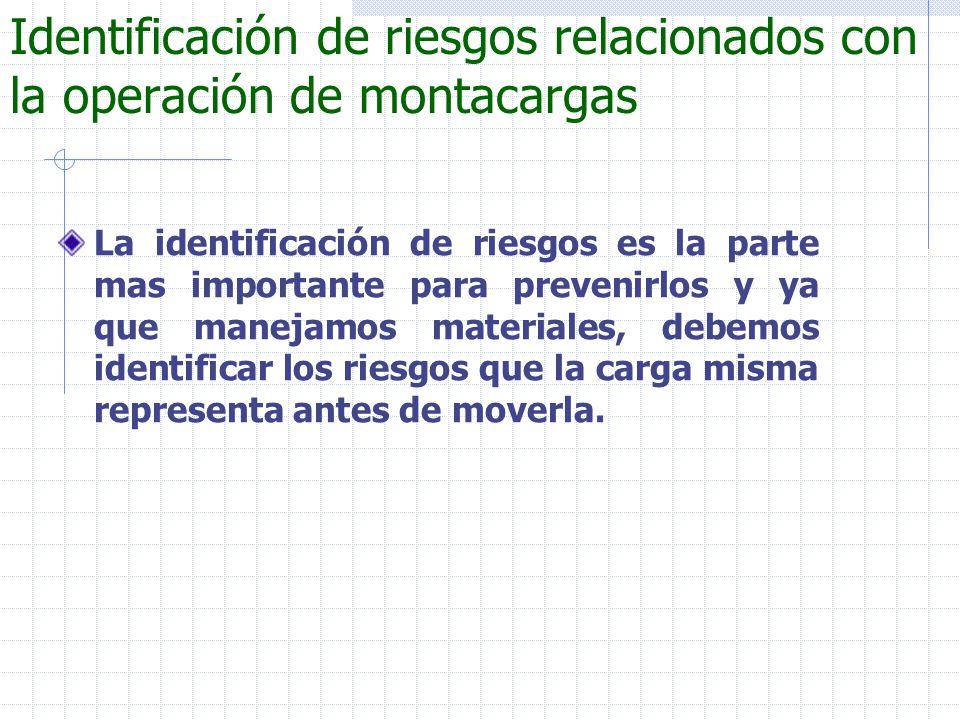 La identificación de riesgos es la parte mas importante para prevenirlos y ya que manejamos materiales, debemos identificar los riesgos que la carga m