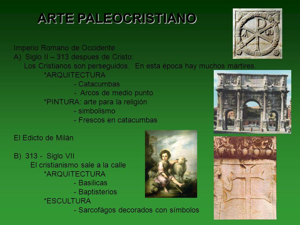 ARTE PALEOCRISTIANO Imperio Romano de Occidente A) Siglo II – 313 despues de Cristo: Los Cristianos son perseguidos. En esta época hay muchos mártires