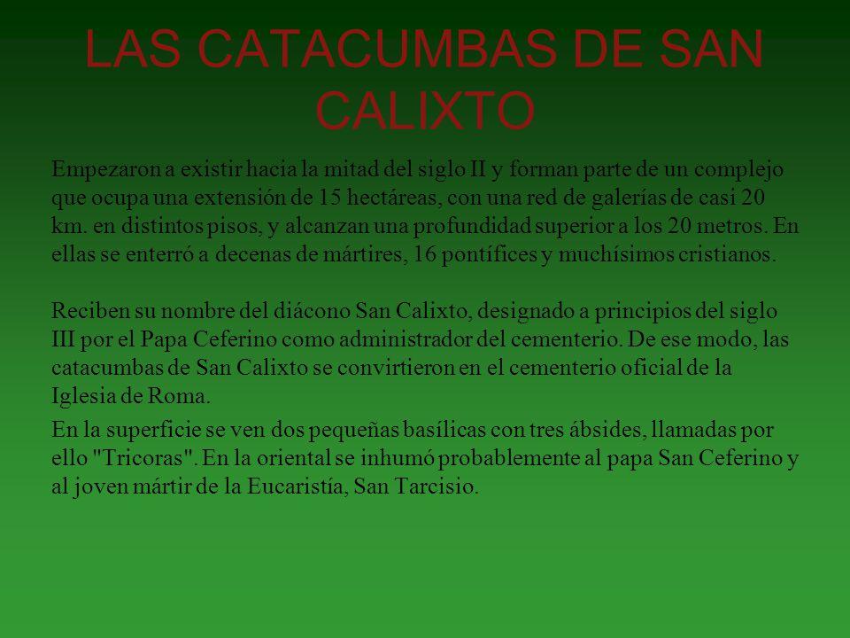 LAS CATACUMBAS DE SAN CALIXTO Empezaron a existir hacia la mitad del siglo II y forman parte de un complejo que ocupa una extensión de 15 hectáreas, c