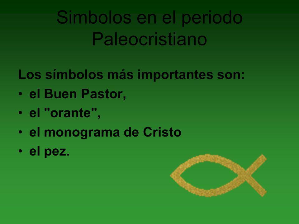 Simbolos en el periodo Paleocristiano Los símbolos más importantes son: el Buen Pastor, el