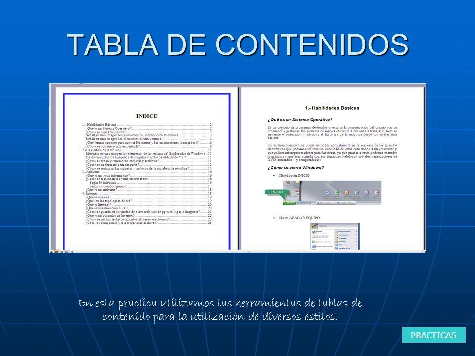 TABLA DE CONTENIDOS PRACTICAS En esta practica utilizamos las herramientas de tablas de contenido para la utilización de diversos estilos.