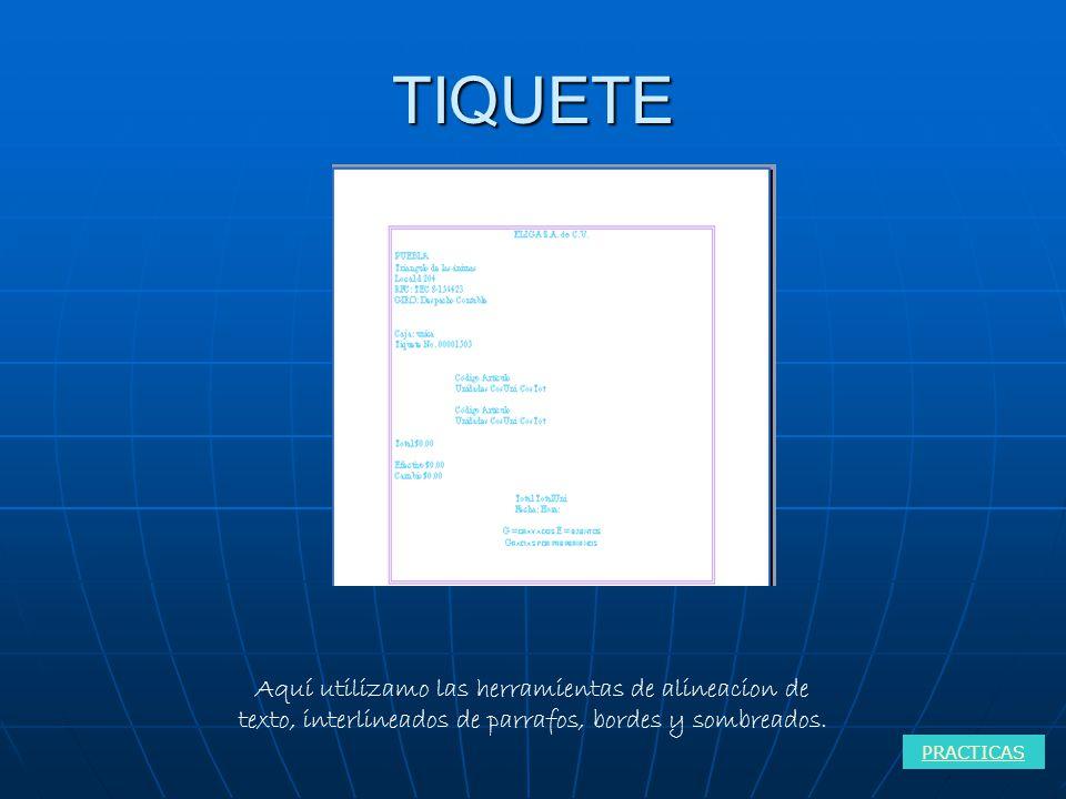 TIQUETE PRACTICAS Aquí utilizamo las herramientas de alineacion de texto, interlineados de parrafos, bordes y sombreados.