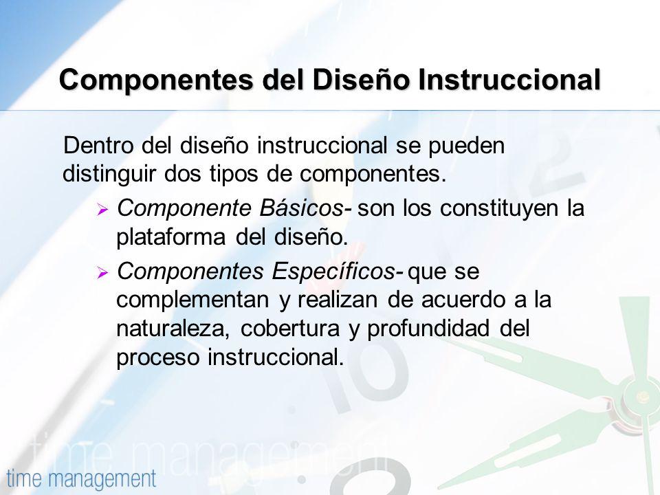 Componentes del Diseño Instruccional Dentro del diseño instruccional se pueden distinguir dos tipos de componentes. Componente Básicos- son los consti