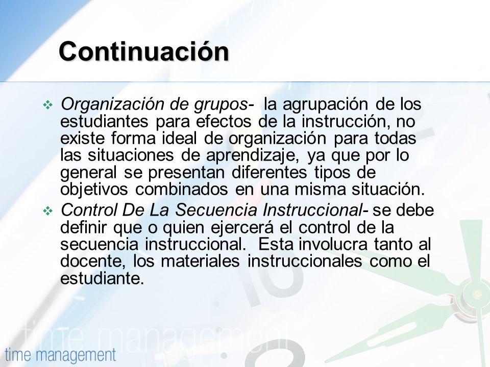 Organización de grupos- la agrupación de los estudiantes para efectos de la instrucción, no existe forma ideal de organización para todas las situacio