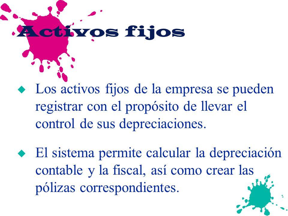 Activos fijos u Los activos fijos de la empresa se pueden registrar con el propósito de llevar el control de sus depreciaciones. u El sistema permite