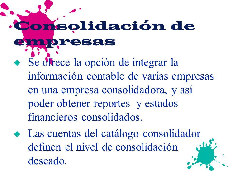 Consolidación de empresas u Se ofrece la opción de integrar la información contable de varias empresas en una empresa consolidadora, y así poder obten