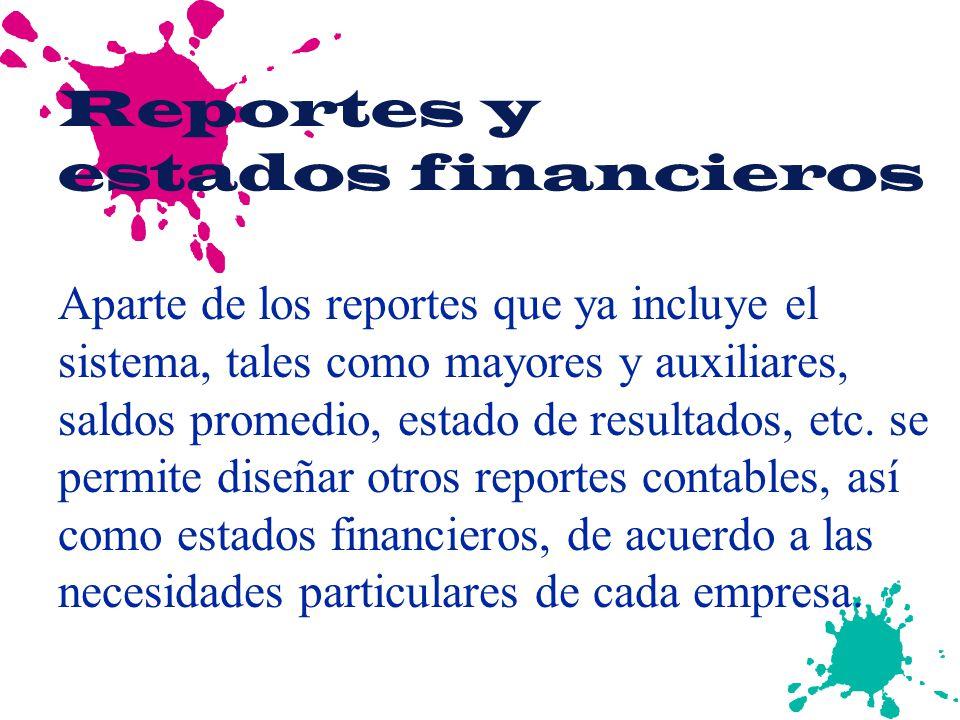 Reportes y estados financieros Aparte de los reportes que ya incluye el sistema, tales como mayores y auxiliares, saldos promedio, estado de resultado