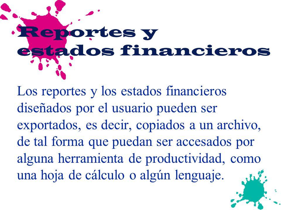 Reportes y estados financieros Los reportes y los estados financieros diseñados por el usuario pueden ser exportados, es decir, copiados a un archivo,