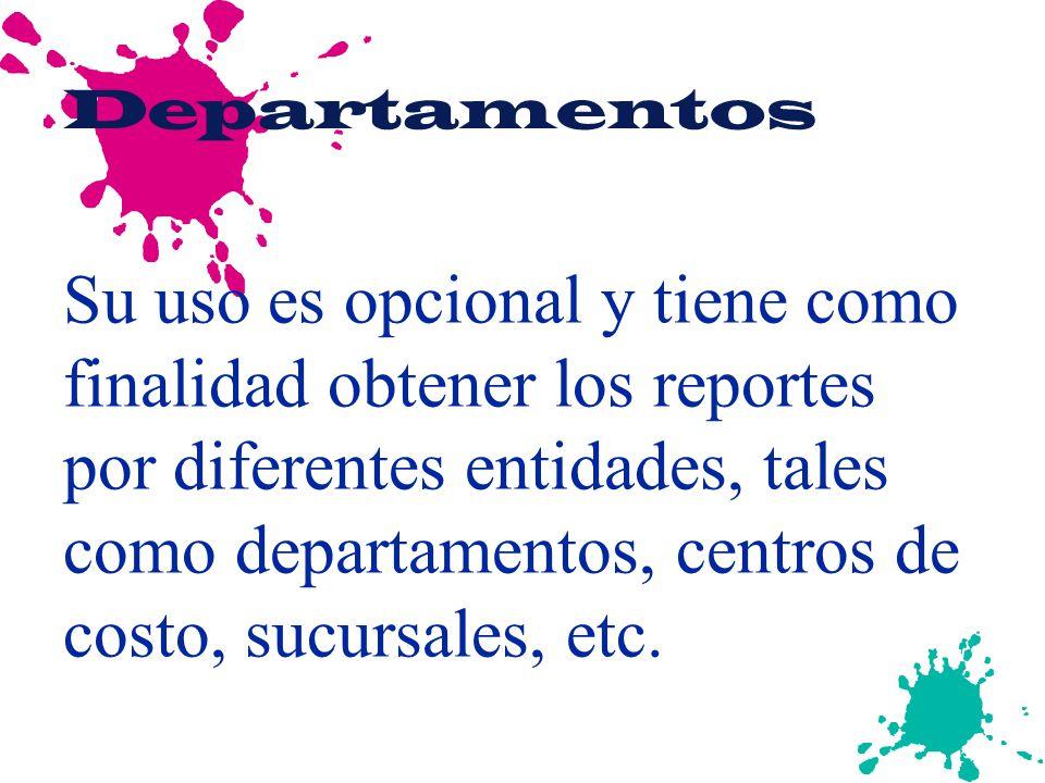 Departamentos Su uso es opcional y tiene como finalidad obtener los reportes por diferentes entidades, tales como departamentos, centros de costo, suc