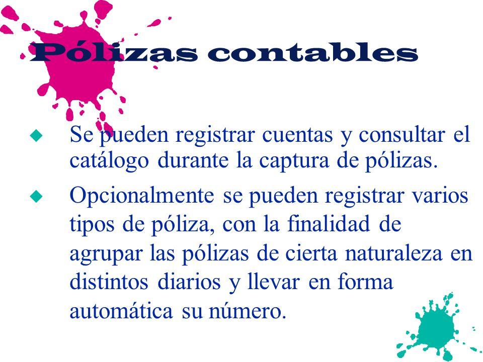Pólizas contables u Se pueden registrar cuentas y consultar el catálogo durante la captura de pólizas. u Opcionalmente se pueden registrar varios tipo