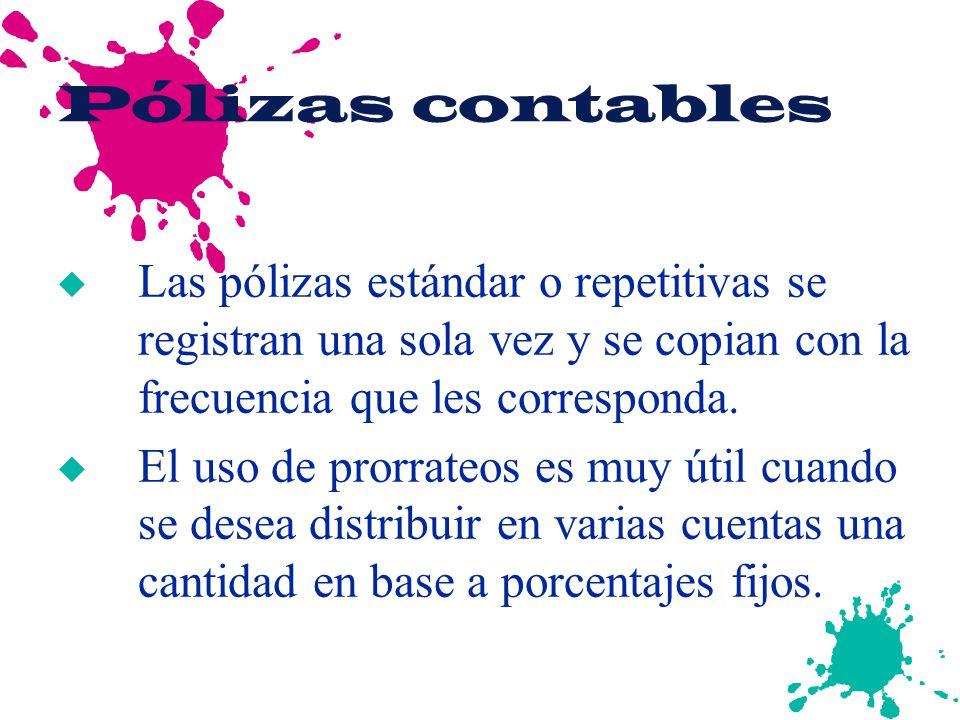 Pólizas contables u Las pólizas estándar o repetitivas se registran una sola vez y se copian con la frecuencia que les corresponda. u El uso de prorra