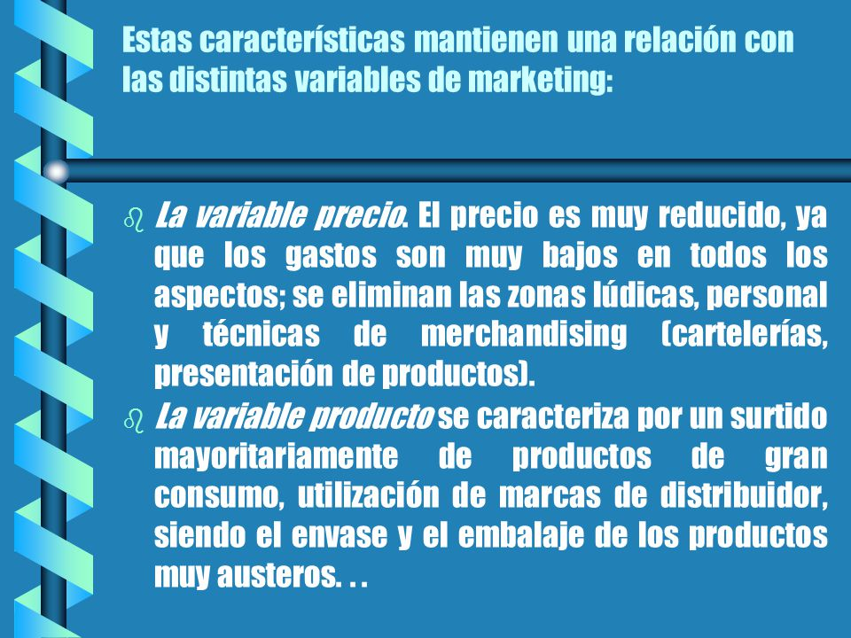Estas características mantienen una relación con las distintas variables de marketing: b b La variable precio.