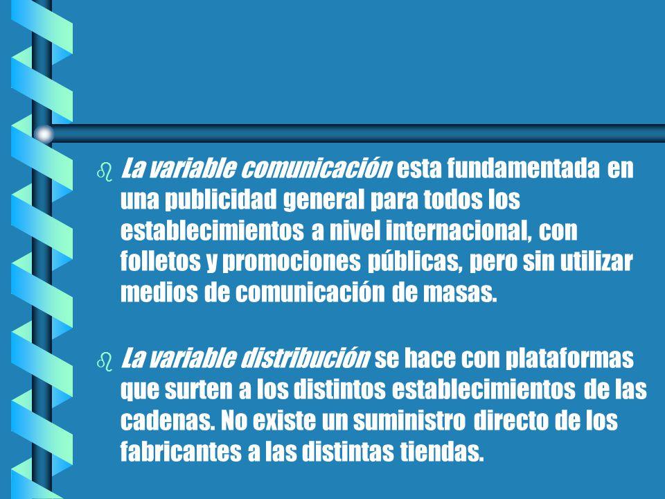 b b La variable comunicación esta fundamentada en una publicidad general para todos los establecimientos a nivel internacional, con folletos y promociones públicas, pero sin utilizar medios de comunicación de masas.