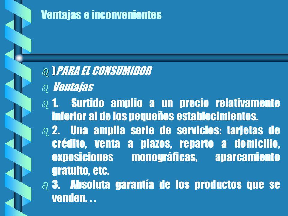 Ventajas e inconvenientes b ) b )PARA EL CONSUMIDOR b b Ventajas b b 1.