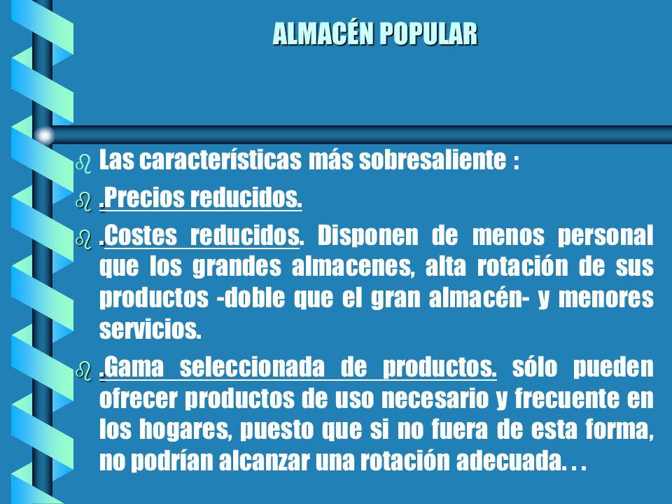 ALMACÉN POPULAR b b Las características más sobresaliente : b.