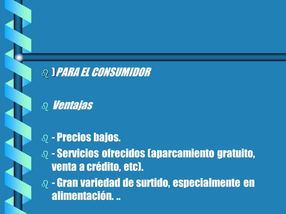 b ) b )PARA EL CONSUMIDOR b b Ventajas b b - Precios bajos.