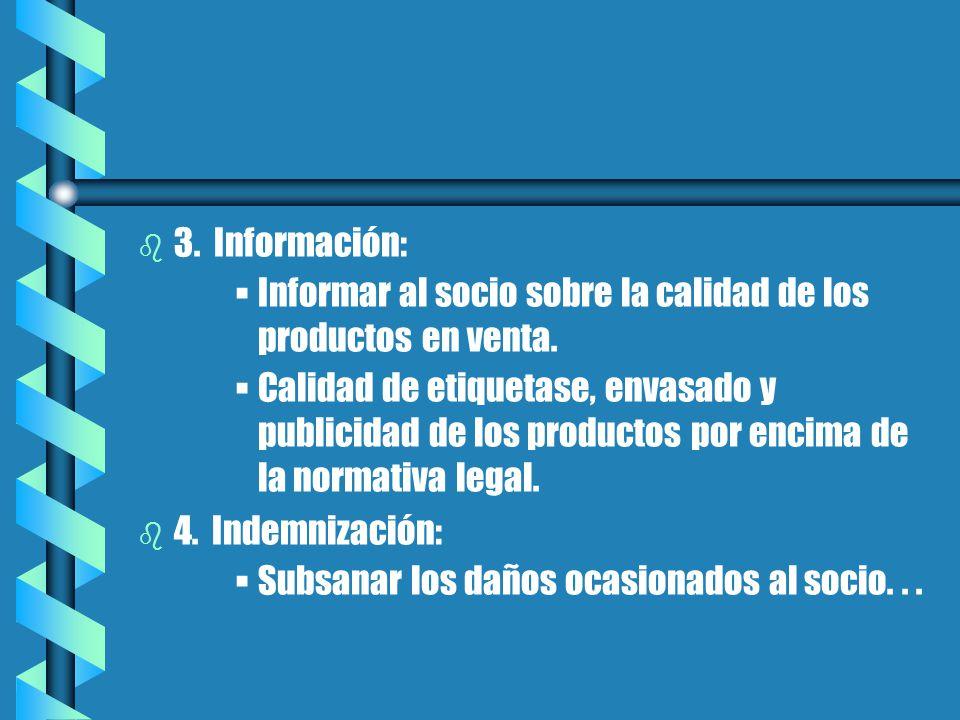 b b 3. Información: Informar al socio sobre la calidad de los productos en venta.