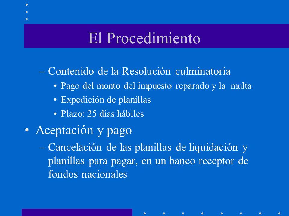El Procedimiento –Contenido de la Resolución culminatoria Pago del monto del impuesto reparado y la multa Expedición de planillas Plazo: 25 días hábil