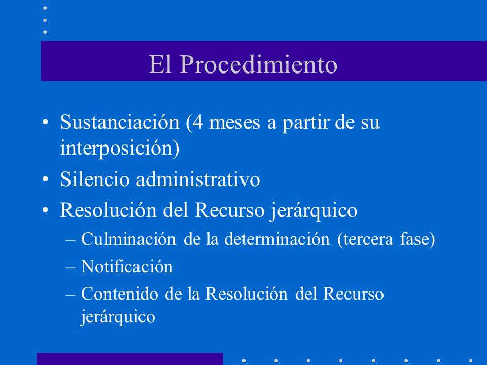 El Procedimiento Sustanciación (4 meses a partir de su interposición) Silencio administrativo Resolución del Recurso jerárquico –Culminación de la det
