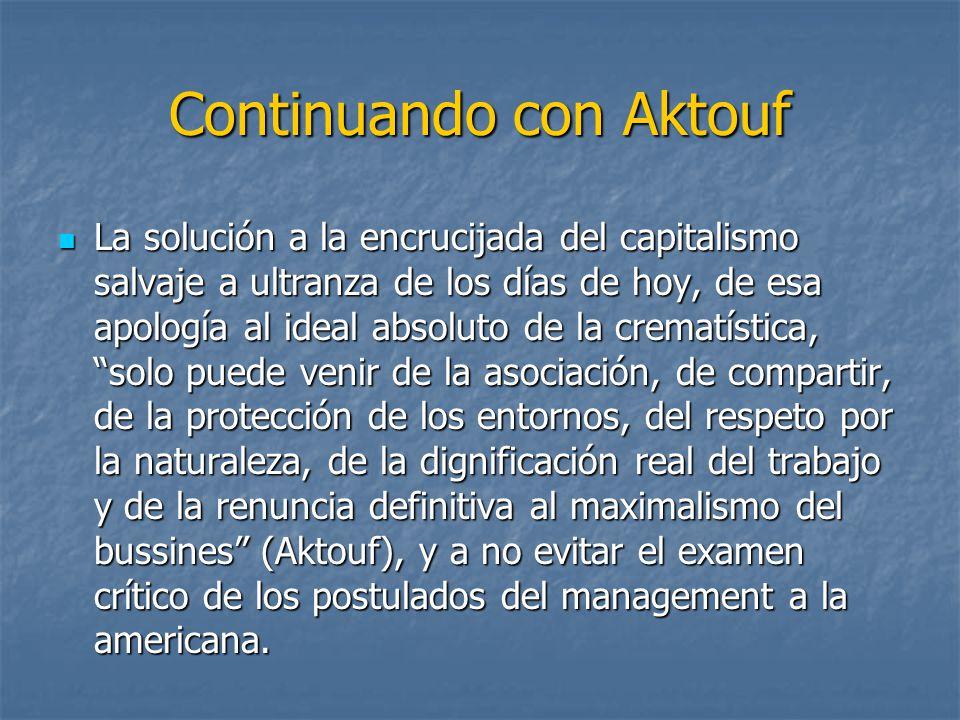 Continuando con Aktouf La solución a la encrucijada del capitalismo salvaje a ultranza de los días de hoy, de esa apología al ideal absoluto de la cre