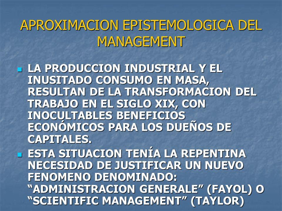 APROXIMACION EPISTEMOLOGICA DEL MANAGEMENT LA PRODUCCION INDUSTRIAL Y EL INUSITADO CONSUMO EN MASA, RESULTAN DE LA TRANSFORMACION DEL TRABAJO EN EL SI