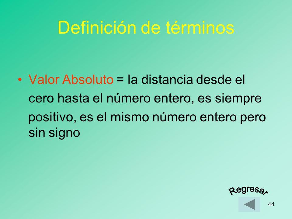 43 Definición de términos Números negativos = podemos indicarlos con un signo - y se encuentran hacia la izquierda del cero en la recta numérica - 4 -