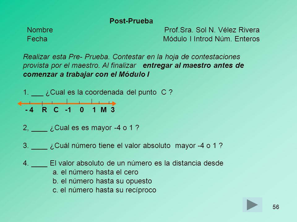 55 8. ¿ Cúal es el opuesto de -5? 9. ¿ Cúal es el opuesto de +6? 10. ¿Cómo se lee cada una de las siguientes expresiones? a. - 2 b. -9 11. Compara los