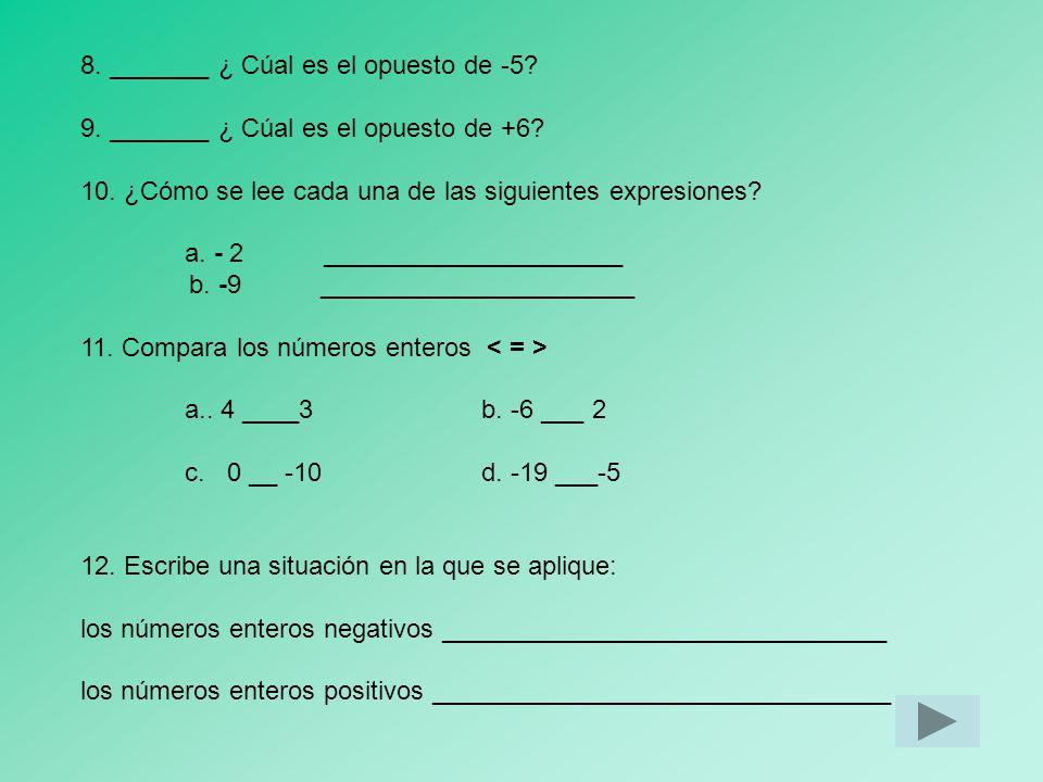 57 5. _____ El símbolo para valor absoluto es a. b. c. d. [ ] 6.Escribe en palabras los siguientes numerales 7 ________________ - 8 ________________ +