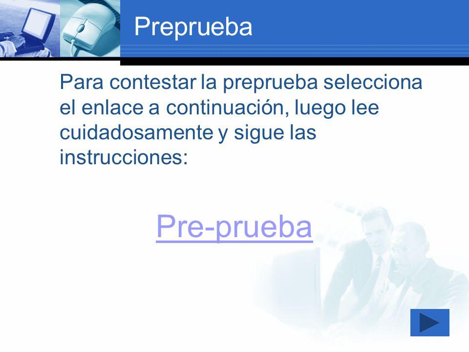 Preprueba Para contestar la preprueba selecciona el enlace a continuación, luego lee cuidadosamente y sigue las instrucciones: Pre-prueba