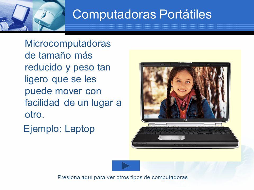 Computadoras Portátiles Microcomputadoras de tamaño más reducido y peso tan ligero que se les puede mover con facilidad de un lugar a otro. Ejemplo: L