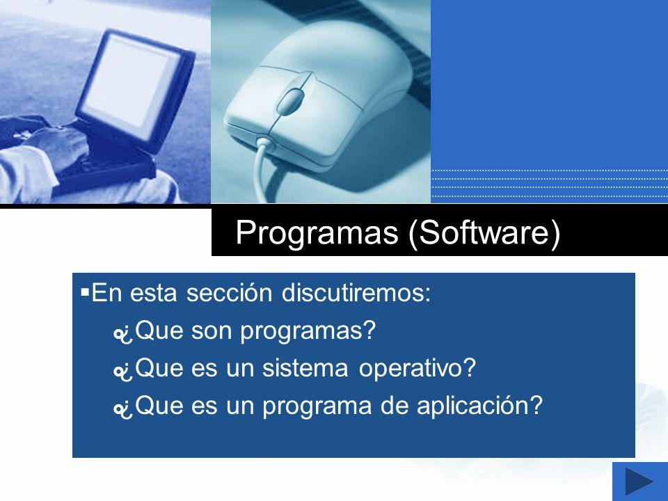 Company LOGO Programas (Software) En esta sección discutiremos: ¿Que son programas? ¿Que es un sistema operativo? ¿Que es un programa de aplicación?