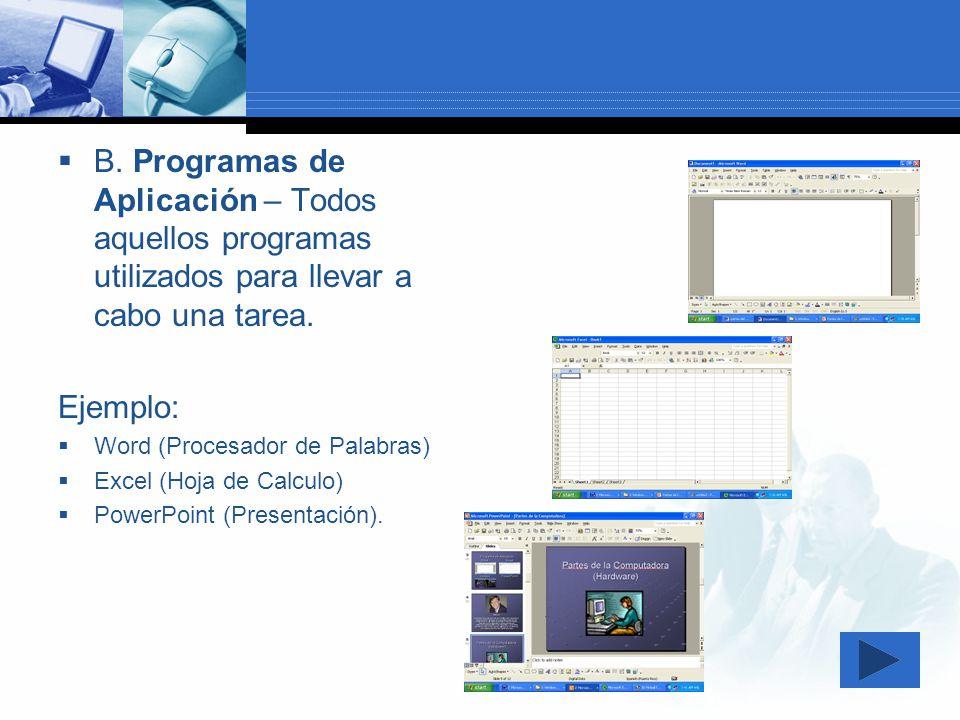 B. Programas de Aplicación – Todos aquellos programas utilizados para llevar a cabo una tarea. Ejemplo: Word (Procesador de Palabras) Excel (Hoja de C