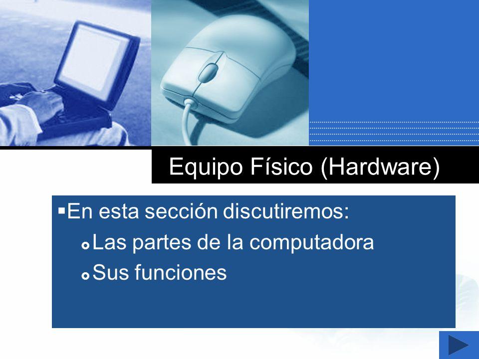 Company LOGO Equipo Físico (Hardware) En esta sección discutiremos: Las partes de la computadora Sus funciones