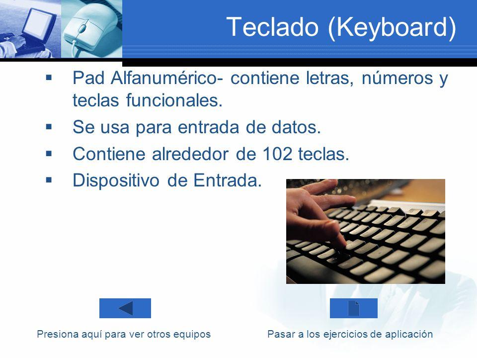 Teclado (Keyboard) Pad Alfanumérico- contiene letras, números y teclas funcionales. Se usa para entrada de datos. Contiene alrededor de 102 teclas. Di