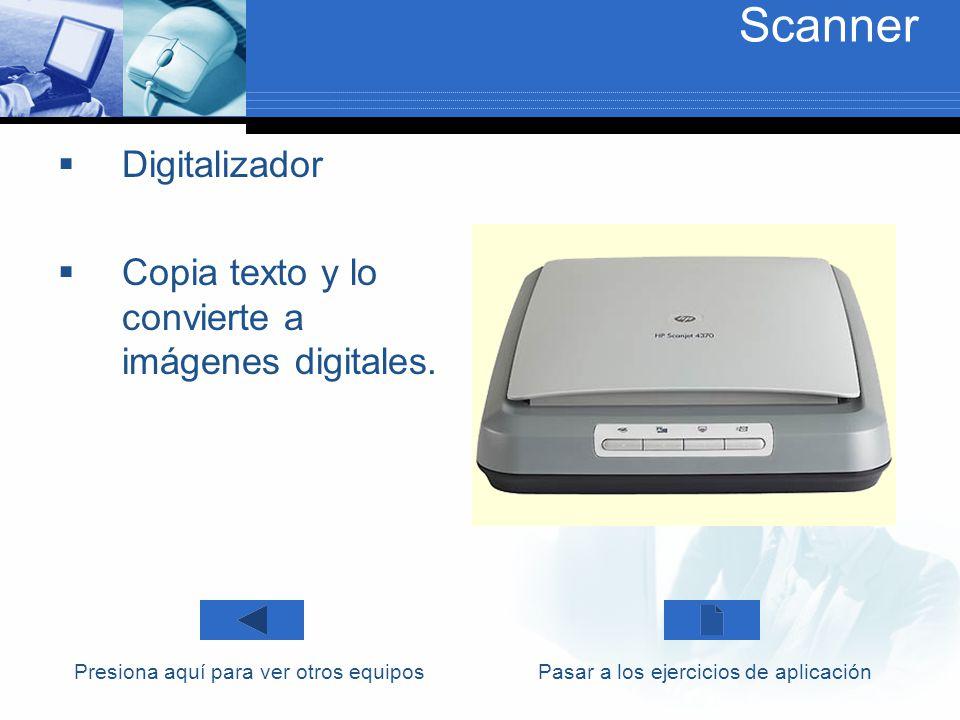 Scanner Digitalizador Copia texto y lo convierte a imágenes digitales. Presiona aquí para ver otros equiposPasar a los ejercicios de aplicación