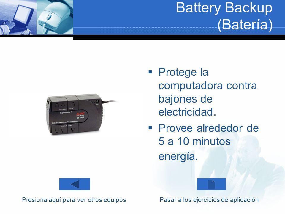 Battery Backup (Batería) Protege la computadora contra bajones de electricidad. Provee alrededor de 5 a 10 minutos energía. Presiona aquí para ver otr