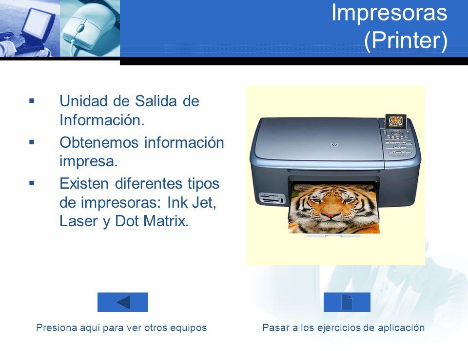 Impresoras (Printer) Unidad de Salida de Información. Obtenemos información impresa. Existen diferentes tipos de impresoras: Ink Jet, Laser y Dot Matr
