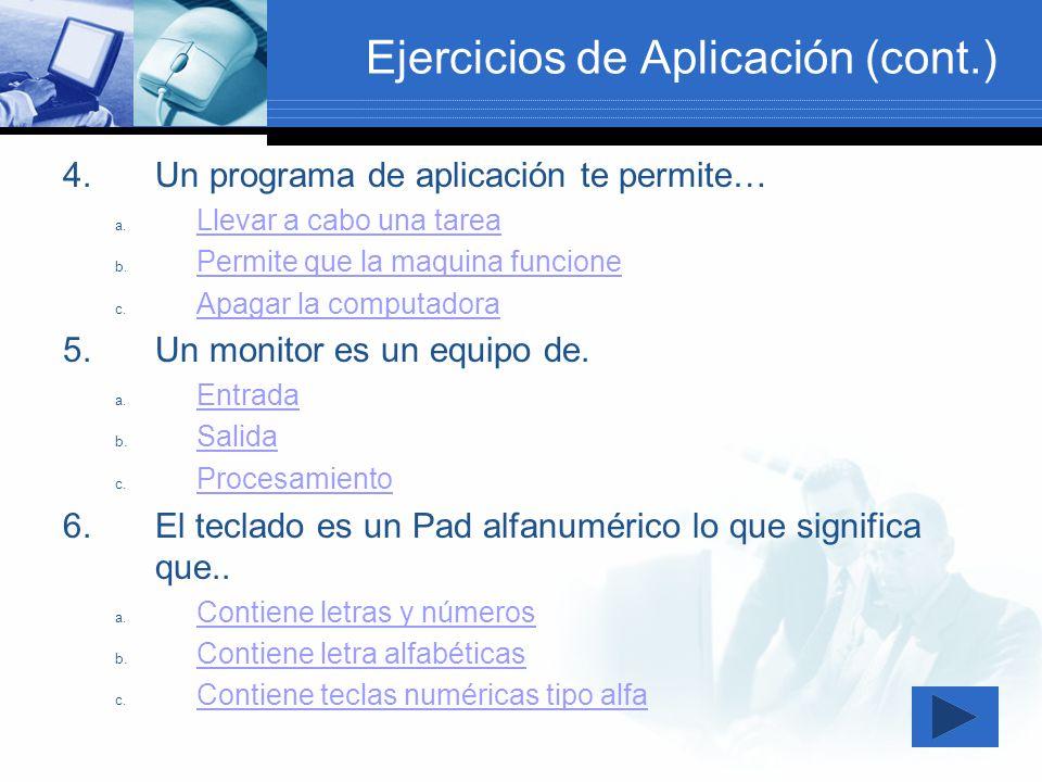 Ejercicios de Aplicación (cont.) 4.Un programa de aplicación te permite… a. Llevar a cabo una tarea Llevar a cabo una tarea b. Permite que la maquina